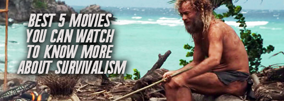 Best 5 Movies You Can Watch to Know More About Survivalism