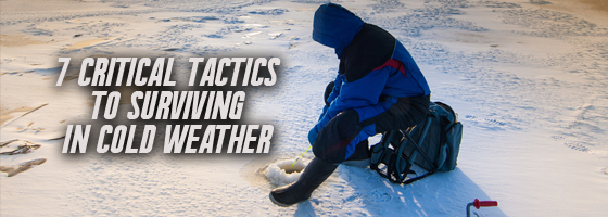 7 Critical Tactics to Surviving in Cold Weather
